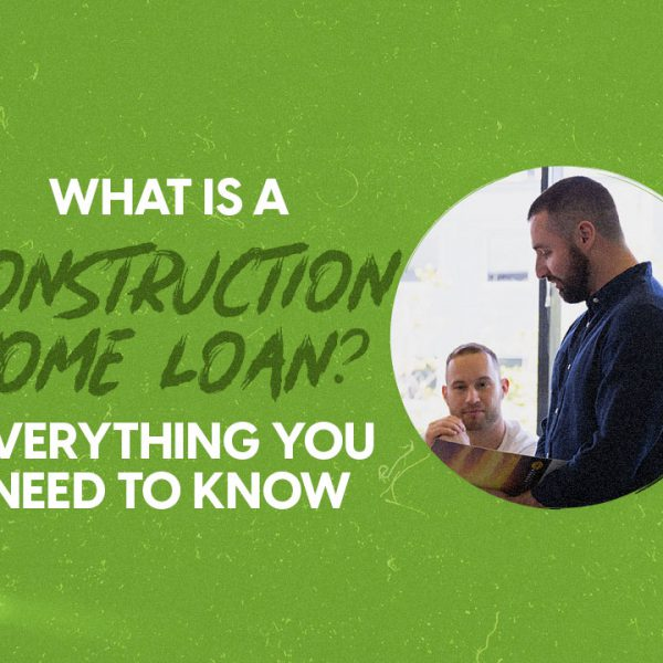 What Is A Construction Home Loan